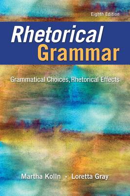 eBook_Rhetorical Grammar: Grammatical Choices, Rhetorical Effects